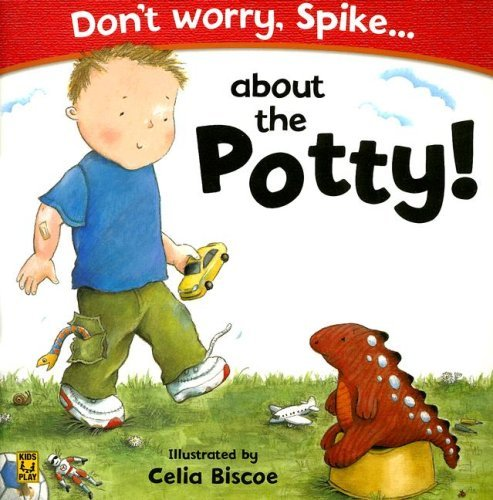 Dont Worry, Spike...about the Potty! [With Reward Stickers] Celia Biscoe