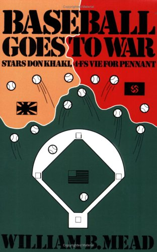 Baseball Goes To War William B. Mead