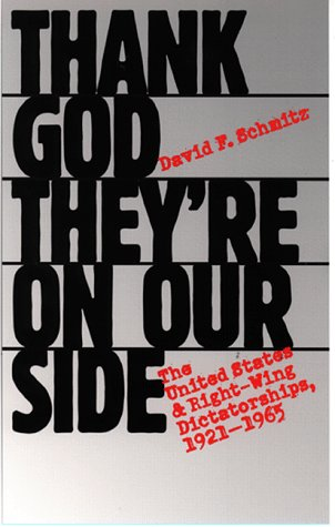 Thank God Theyre On Our Side: The United States And Right-Wing Dictatorships, 1921-1965  by  David F. Schmitz