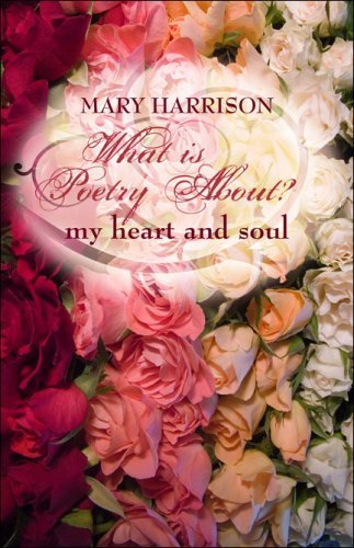What Is Poetry About? My Heart and Soul  by  Mary    Harrison