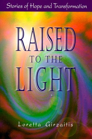 Raised to the Light: Stories of Hope and Transformation Loretta Girzaitis