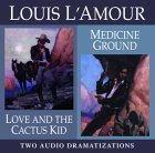 Love and the Cactus Kid/ Medicine Ground  by  Louis LAmour