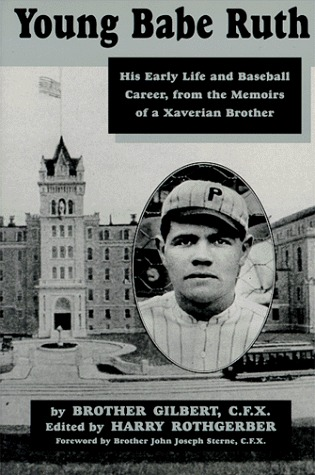 Young Babe Ruth: His Early Life and Baseball Career from the Memoirs of a Xaverian Brother Harry Rothgerber