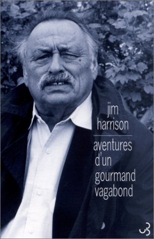Aventures Dun Gourmand Vagabond  by  Jim Harrison