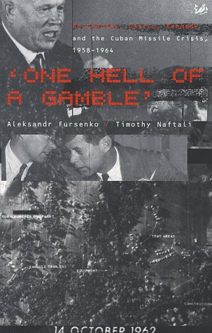 One Hell Of A Gamble: Khrushchev, Castro, Kennedy And The Cuban Missile Crisis, 1958 1964  by  Aleksandr Fursenko