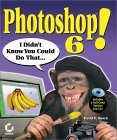 Photoshop 6! I Didnt Know You Could Do That [With CD-ROM] David D. Busch