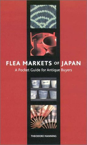 Flea Markets of Japan: A Pocket Guide for Antique Buyers  by  Theodore T. Manning