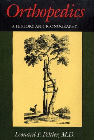 Orthopedics: A History And Iconography  by  Leonard F. Peltier