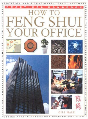 How To Feng Shui Your Office (Practical Handbooks (Lorenz)) Gill Hale