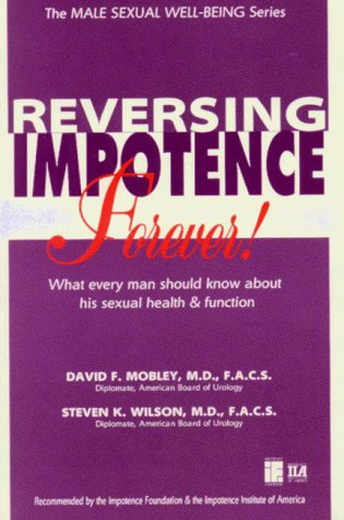 Impotence Is Reversible - Forever (Male Sexual Well-Being Series) David Mobley