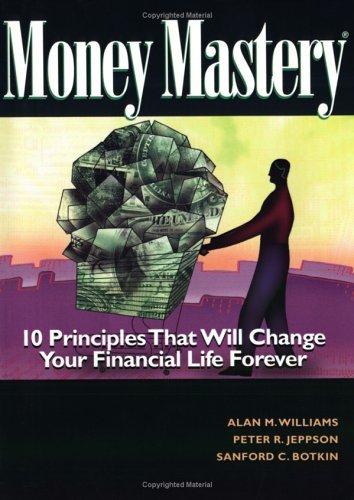 Money Mastery: 10 Principles That Will Change Your Financial Life Forever  by  Alan M. Williams