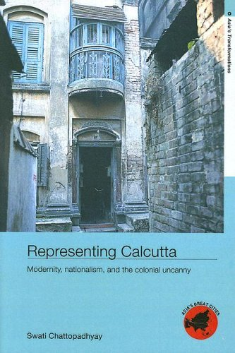 Representing Calcutta: Modernity, Nationalism and the Colonial Uncanny S. Chattopadhyay