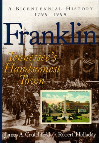 Franklin: Tennessees Handsomest Town, a Bicentennial History, 1799-1999  by  James A. Crutchfield