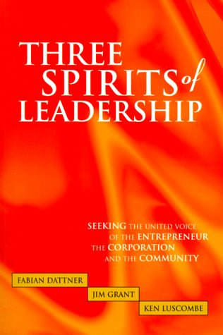 Three Spirits of Leadership: The United Voice of the Entrepreneur, the Corporation and the Community Fabian Dattner