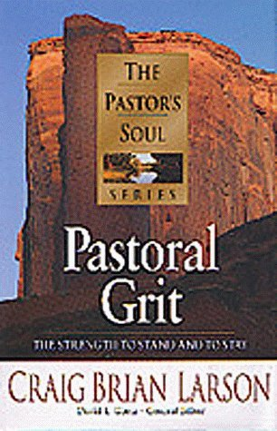 Pastoral Grit: The Strength to Stand and to Stay  by  Craig Brian Larson
