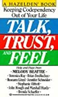 Talk, Trust and Feel: Keeping Codependency Out of Your Life  by  Melody Beattie