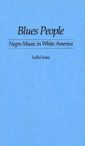 Blues People: Negro Music in White America Amiri Baraka