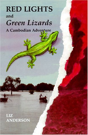 Red Lights and Green Lizards: A Cambodian Adventure Liz Anderson