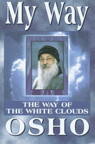 My Way, the Way of White Clouds: Responses to Questions  by  Osho