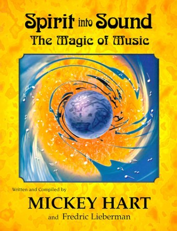 Spirit Into Sound: The Magic of Music Mickey Hart