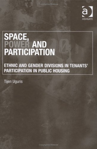 Space, Power and Participation: Ethnic and Gender Divisions in Tenants Participation in Public Housing  by  Tijen Uguris