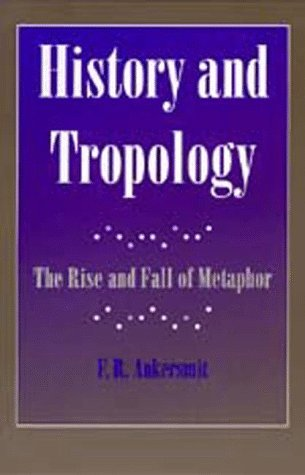 History and Tropology: The Rise and Fall of Metaphor  by  Frank Ankersmit