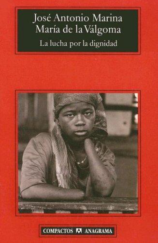 La lucha por la dignidad: teoría de la felicidad política  by  José Antonio Marina