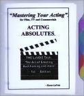 Mastering Your Acting For Film, Tv And Commercials: Acting Absolutes Karen LaVoie