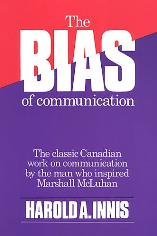The Bias of Communication  by  Harold A. Innis
