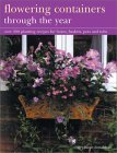 Flowering Containers Through the Year: Over 150 Planting Recipes for Boxes, Baskets, Pots and Tubs Stephanie Donaldson