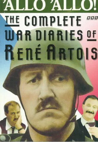 Allo Allo: The Complete War Diaries of Rene Artois Rene Artois
