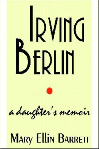 Irving Berlin:  A Daughters Memoir Mary Ellin Barrett