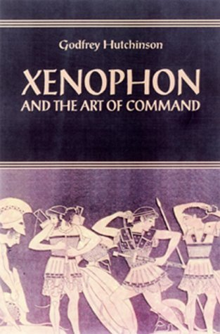 Xenophon: And the Art of Command Godfrey Hutchinson