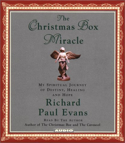 The Christmas Box Miracle: My Spiritual Journey of Destiny, Healing and Hope  by  Richard Paul Evans