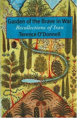 Garden of the Brave in War: Recollections of Iran Terence ODonnell