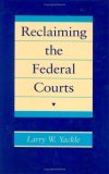 Reclaiming the Federal Courts  by  Larry W. Yackle