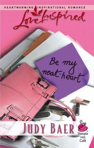 Be My Neat-Heart  by  Judy Baer