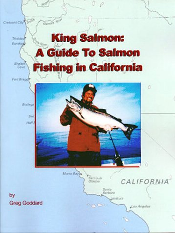 King Salmon: A Guide to Salmon Fishing in California  by  Greg Goddard