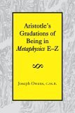 Aristotles Gradations of Being In Metaphysics E-Z  by  Joseph Owens