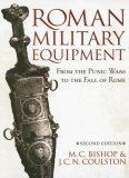 Roman Military Equipment From The Punic Wars To The Fall Of Rome M.C. Bishop