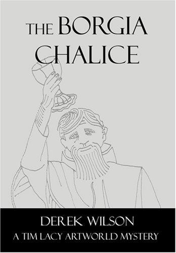 The Borgia Chalice (Tim Lacy Artworld Mysteries, #5)  by  Derek Wilson
