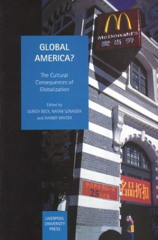 Global America?: The Cultural Consequences of Globalization Ulrich Beck