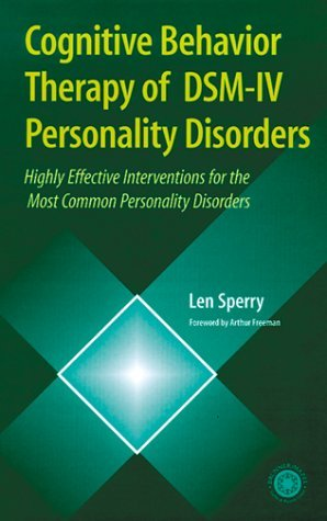Cognitive Behavior Therapy Of Dsm Iv Personality Disorders: Highly Effective Interventions For The Most Common Personality Disorders  by  Len Sperry