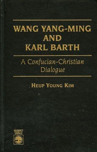 Wang Yang-Ming and Karl Barth: A Confucian-Christian Dialogue  by  Heup Young Kim