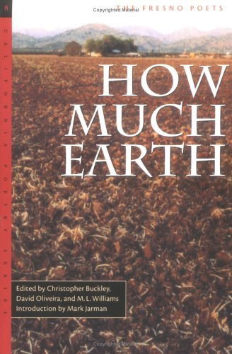 How Much Earth: The Fresno Poets Christopher Buckley