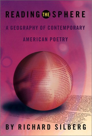 Reading the Sphere: The Landscape of Contemporary American Poetry Richard Silberg