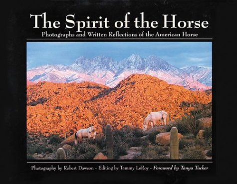 The Spirit of the Horse: Photographs and Written Reflections of the American Horse Robert Dawson