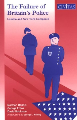 The Failure Of Britains Police: London And New York Compared  by  Norman Dennis