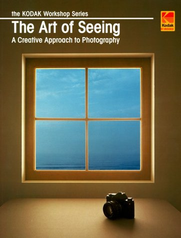 The Art Of Seeing: A Creative Approach To Photography  by  Eastman Kodak Company
