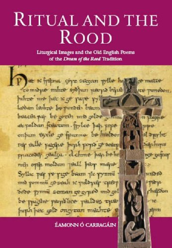Ritual and the Rood: Liturgical Images and the Old English Poems of the Dream of the Rood Tradition Amonn Carragin